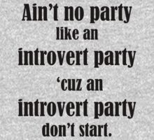 Ain't No Party Like An Introvert Party by SwazzleSwazz