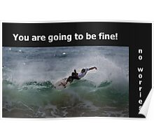 You are going to be fine, no worries, go surfing! Poster