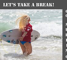 Take a break and let's go surfing by Gary Blackman