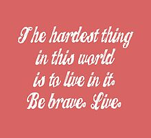 Buffy, Be Brave. Live. by yourfriendelle