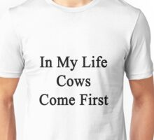 In My Life Cows Come First  Unisex T-Shirt