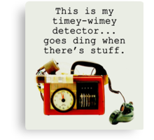 Timey Wimey Detector, Doctor Who Canvas Print