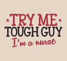 TRY ME TOUGH GUY I'm a NURSE! T-Shirt