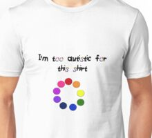 I'm too autistic for this shirt (circles) Unisex T-Shirt