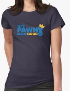 This pawn made GOOD! with chess piece funny crown Womens Fitted T-Shirt
