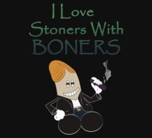 I Love Stoners With BONERS by Graphic Buttease