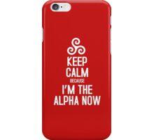 Keep Calm Because I'm The Alpha iPhone Case/Skin