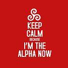 Keep Calm Because I'm The Alpha by iheartgallifrey
