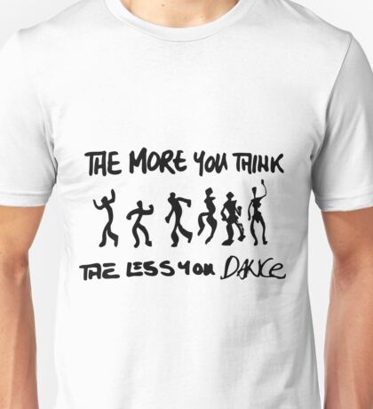 The more you think... Unisex T-Shirt