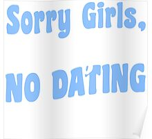 Sorry Girls No Dating T-shirt Poster