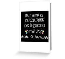 Amiibo - I'm not a scalper so I guess Amiibo aren't for me Greeting Card