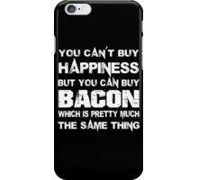 You Can't Buy Happiness But You Can Buy Bacon Which Is Pretty Much The Same Thing - TShirts & Hoodies iPhone Case/Skin