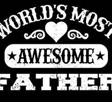 WORLD'S MOST AWESOME FATHER by fancytees