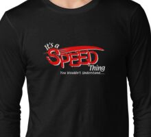 Its a SPEED Thing Long Sleeve T-Shirt