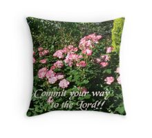 Commit your way to the Lord !!! Throw Pillow