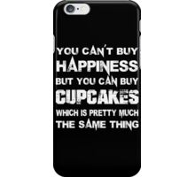 You Can't Buy Happiness But You Can Buy Cup Cakes Which Is Pretty Much The Same Thing - TShirts & Hoodies iPhone Case/Skin