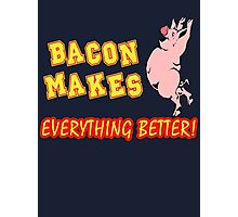 Bacon Makes Everything Better Photographic Print