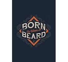 BORN TO WEAR A BEARD Photographic Print