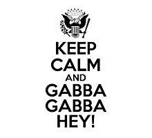 Keep Calm And Gabba Gabba Hey! v2 Photographic Print