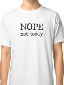 Nope Not Today Classic T-Shirt