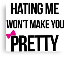 Haters, hating, pretty, funny Canvas Print
