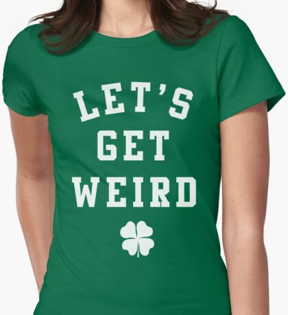 Women's St. Patrick's Day Shirt - Let's Get Weird Shirt Womens Fitted T-Shirt