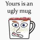 Yours is an ugly mug by Thomas Prowse
