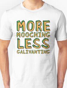 More Mooching, Less Galivanting T-Shirt