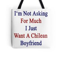 I'm Not Asking For Much I Just Want A Chilean Boyfriend  Tote Bag