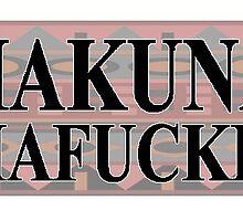 Hakuna Mafuckit by reclaimedforyou