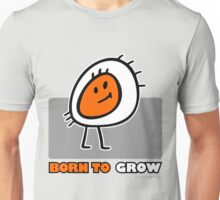 BORN TO GROW Unisex T-Shirt