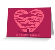 Love Sharks This Much design Greeting Card