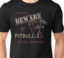 caution - beware of pitbull do not approach Unisex T-Shirt
