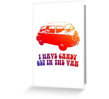 I Have Candy - Get in the Van Greeting Card