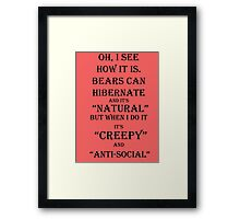Bears Can Hibernate, Why Can't I? Framed Print
