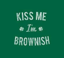 Kiss Me I'm Brownish Unisex T-Shirt