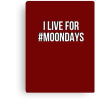 I live for Moondays Canvas Print