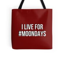 I live for Moondays Tote Bag