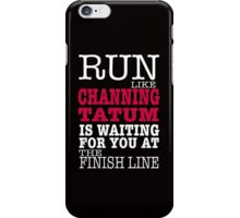 Run Like Channing Tatum is Waiting for You at The Finish Line iPhone Case/Skin