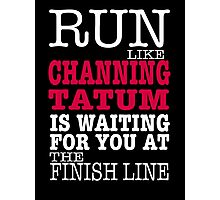 Run Like Channing Tatum is Waiting for You at The Finish Line Photographic Print