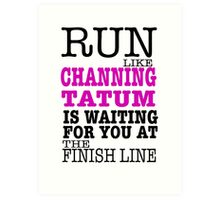 Run Like Channing Tatum is Waiting for You at The Finish Line Art Print