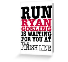 Run Ryan Gosling is Waiting for You at The Finish Line Greeting Card