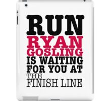 Run Ryan Gosling is Waiting for You at The Finish Line iPad Case/Skin
