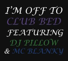 I'm Off To Club Bed by SwazzleSwazz