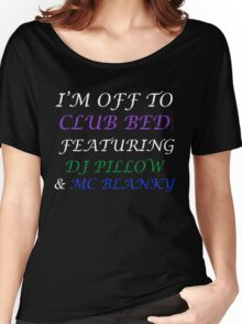 I'm Off To Club Bed Women's Relaxed Fit T-Shirt