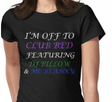 I'm Off To Club Bed Womens Fitted T-Shirt