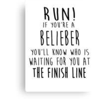 Run! If You're a Belieber You'll Know Who Is Waiting for You at The Finish Line! Canvas Print