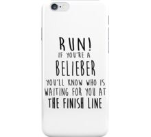 Run! If You're a Belieber You'll Know Who Is Waiting for You at The Finish Line! iPhone Case/Skin