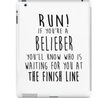Run! If You're a Belieber You'll Know Who Is Waiting for You at The Finish Line! iPad Case/Skin