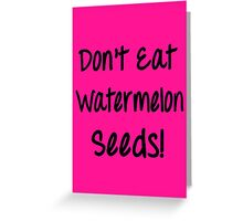 Don't Eat Watermelon Seeds! (Maternity, pregnant belly) Greeting Card